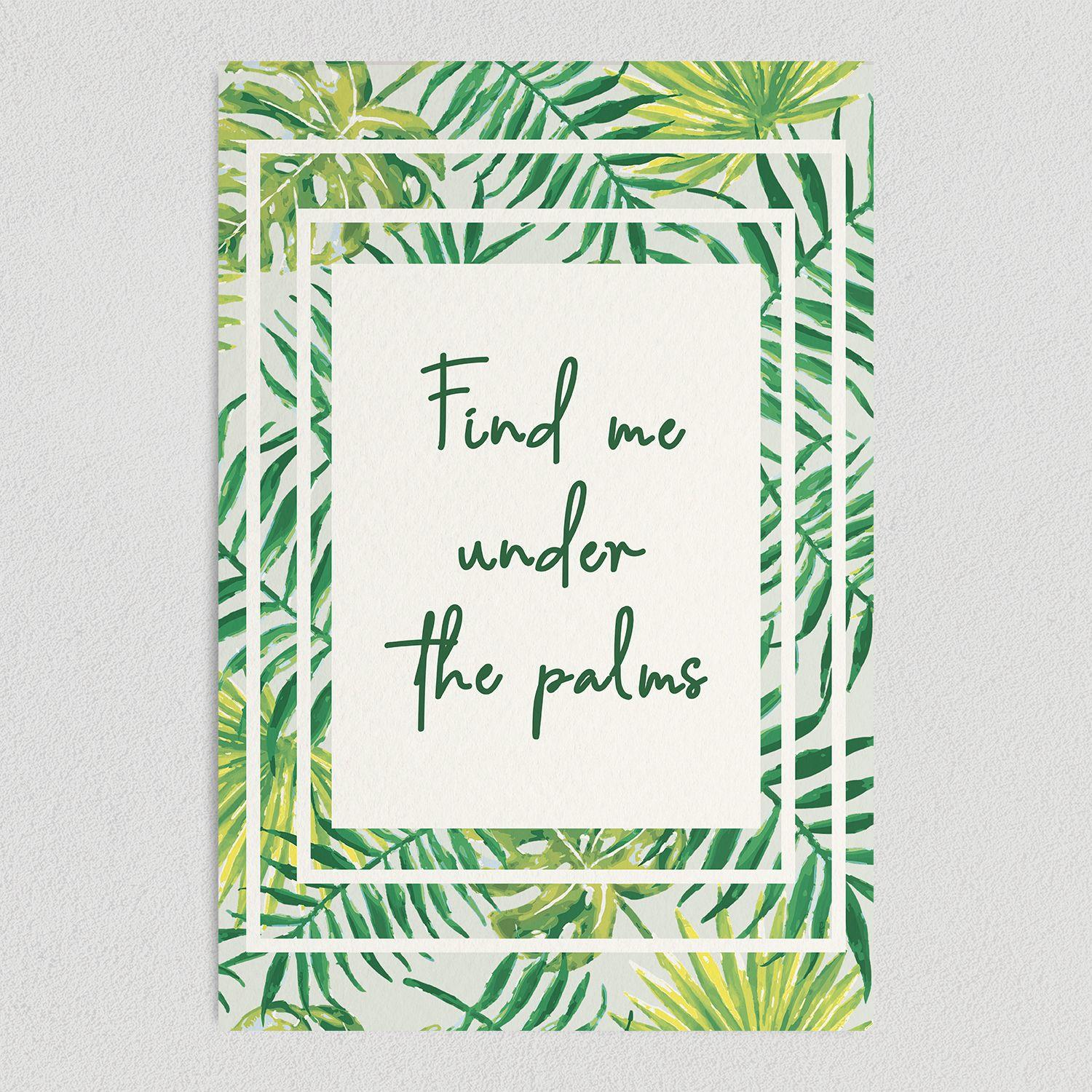 Find Me Under the Palms Art Print Poster 12″ x 18″ TL1020